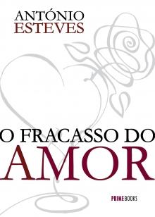 ANTÓNIO ESTEVES  O Fracasso do Amor  d2676fa36c8cb